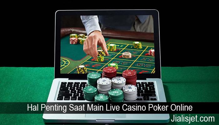 Hal Penting Saat Main Live Casino Poker Online