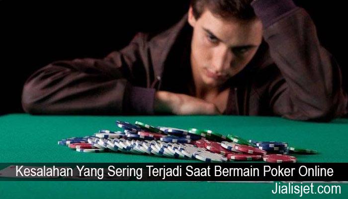 Kesalahan Yang Sering Terjadi Saat Bermain Poker Online
