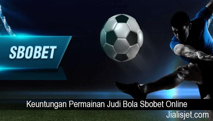 Keuntungan Permainan Judi Bola Sbobet Online