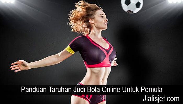 Panduan Taruhan Judi Bola Online Untuk Pemula