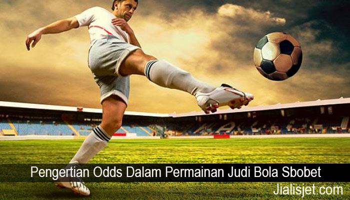 Pengertian Odds Dalam Permainan Judi Bola Sbobet