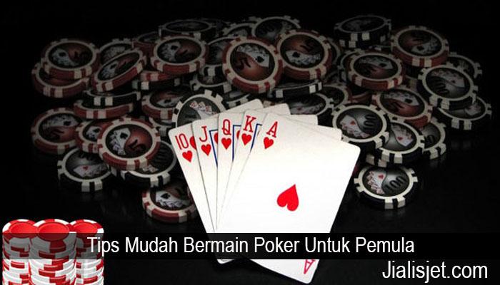 Tips Mudah Bermain Poker Untuk Pemula