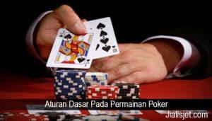 Aturan Dasar Pada Permainan Poker