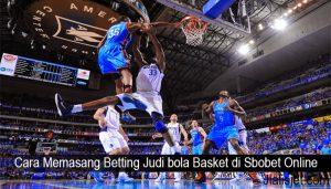 Cara Memasang Betting Judi bola Basket di Sbobet Online
