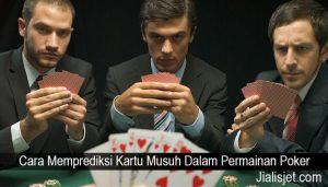 Cara Memprediksi Kartu Musuh Dalam Permainan Poker