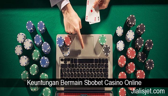 Keuntungan Bermain Sbobet Casino Online