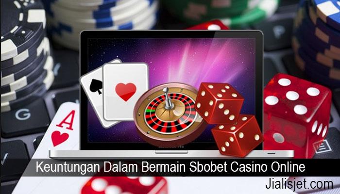 Keuntungan Dalam Bermain Sbobet Casino Online