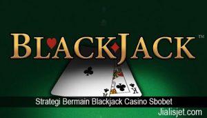 Strategi Bermain Blackjack Casino Sbobet