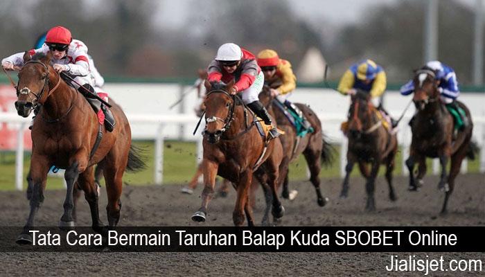 Tata Cara Bermain Taruhan Balap Kuda SBOBET Online