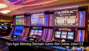 Tips Agar Menang Bermain Game Slot Online Joker123
