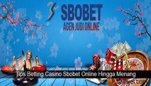 Tips Betting Casino Sbobet Online Hingga Menang