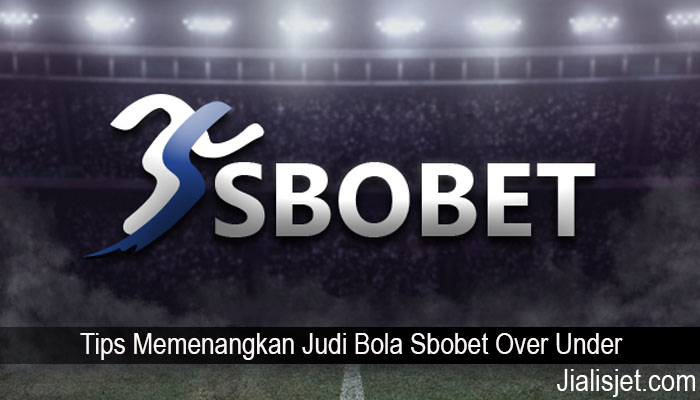 Tips Memenangkan Judi Bola Sbobet Over Under