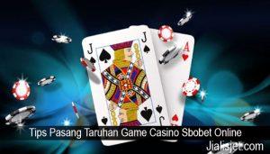Tips Pasang Taruhan Game Casino Sbobet Online