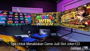 Tips Untuk Menaklukan Game Judi Slot Joker123