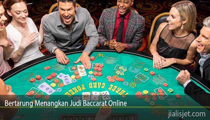 Bertarung Menangkan Judi Baccarat Online